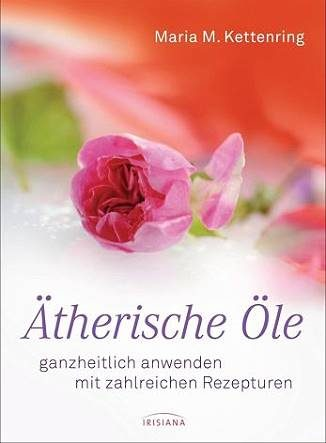 Ätherische Öle: ganzheitlich anwenden mit zahlreichen Rezepturen - Eliane Zimmermann - Aromatherapie