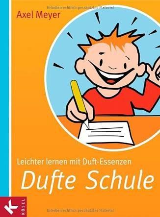 Dufte Schule: Leichter lernen mit Duft-Essenzen - Eliane Zimmermann - Aromatherapie