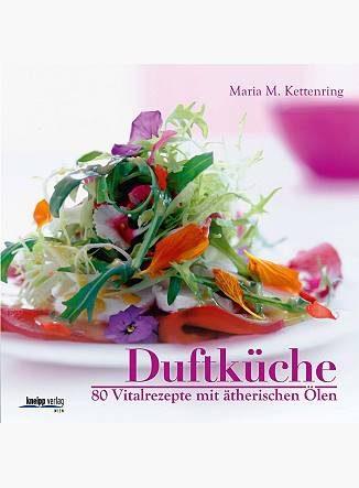 Duftküche: 80 Vitalrezepte mit ätherischen Ölen - Maira M. Kettenring - Eliane Zimmermann - Aromatherapie