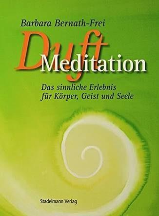 Duft-Meditation Barbara Bernath-Frei - Eliane Zimmermann Aromatherapie