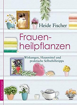 Frauenheilpflanzen - Heide Fischer