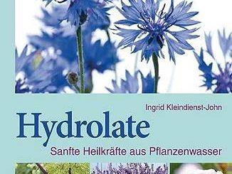 Hydrolate: Helfer aus dem Pflanzenreich - Eliane Zimmermann - Aromatherapie