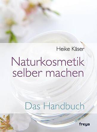Naturkosmetik selber machen: Das Handbuch - Heike Käser - Eliane Zimmermann - Aromatherpie