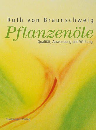 Pflanzenöle: Qualität, Anwendung & Wirkung - Eliane Zimmermann - Aromatherapie