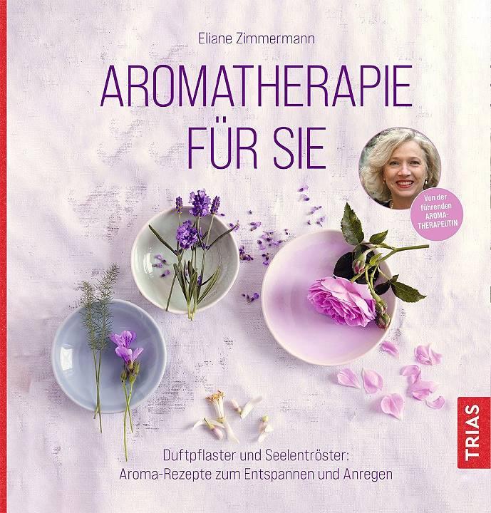 Aromatherapie für Sie - Eliane Zimmermann